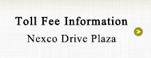 Toll Fee Information Nexco Drive Plaza